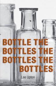 Bottle the Bottles the Bottles the Bottles, by Lee Upton