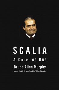 """Scalia: A Court of One"" by Professor Bruce Allen Murphy"