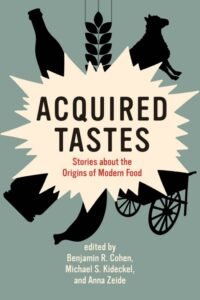 Acquired Tastes: Stories about the Origins of Modern Food